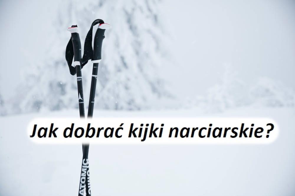 Jak dobrać kijki narciarskie