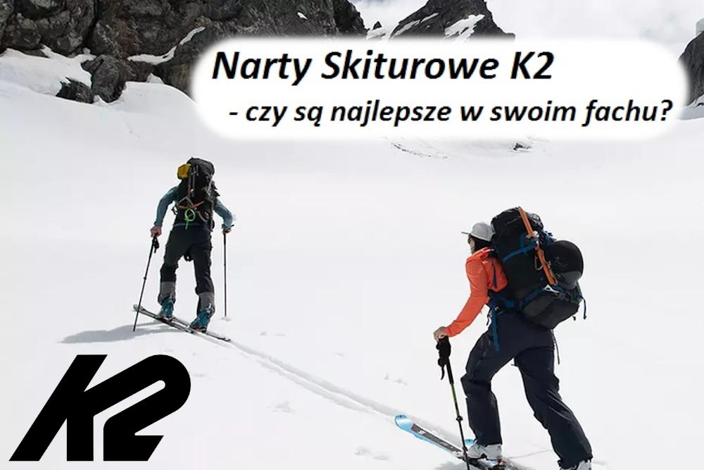 Narty Skiturowe K2 - czy są najlepsze w swoim fachu?