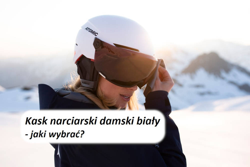Kask narciarski damski biały - jaki wybrać